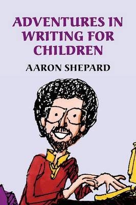 Adventures in Writing for Children by Aaron Shepard image