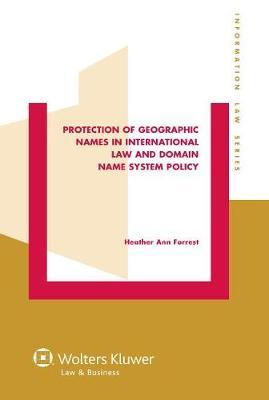 Protection of Geographic Names in International Law and Domain Name System by Heather Ann Forrest