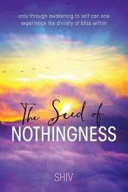 The Seed of Nothingness by Shiv