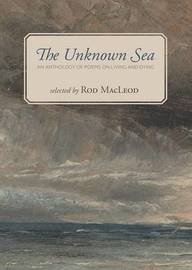 Unkown Sea: an Anthology of Poems on Living & Dying; the by Rod MacLeod