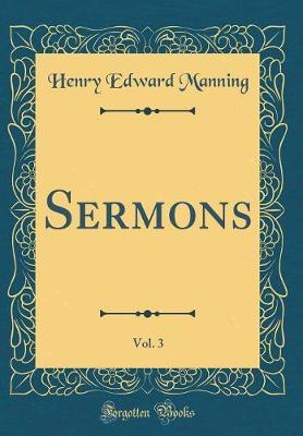 Sermons, Vol. 3 (Classic Reprint) by Henry Edward Manning