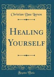Healing Yourself (Classic Reprint) by Christian Daa Larson image