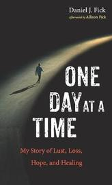 One Day at a Time by Daniel J Fick