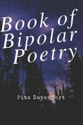 Book of Bipolar Poetry. by Pita Davenport