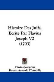 Histoire Des Juifs, Ecrite Par Flavius Joseph V2 (1703) by Flavius Josephus