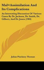 Mal=assimilation and Its Complications: An Interesting Discussion of Various Cases by Dr. Jackson, Dr. Smith, Dr. Gilbert, and Dr. Jones (1904) by Julian Pinckney Thomas image