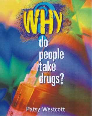 Why Do People Take Drugs? by Patsy Westcott