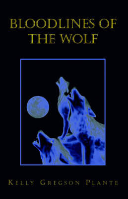 Bloodlines of the Wolf by Kelly Plante
