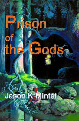 Prison of the Gods by Jason Kurt Mintel