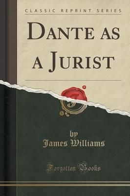 Dante as a Jurist (Classic Reprint) by James Williams