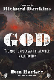 God: The Most Unpleasant Character in All Fiction by Dan Barker