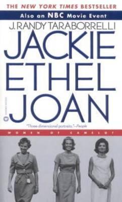 Jackie, Ethel, Joan by J.Randy Taraborrelli
