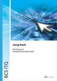 BCS Level 2 ITQ - Using Email Using Microsoft Outlook 2010 by CIA Training Ltd
