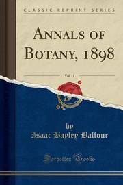 Annals of Botany, 1898, Vol. 12 (Classic Reprint) by Isaac Bayley Balfour