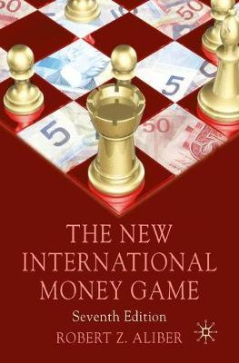 The New International Money Game by Robert Z Aliber