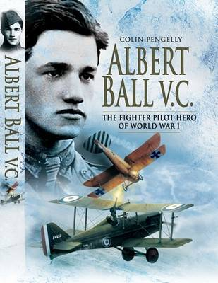 Albert Ball VC: The Fighter Pilot Hero of the World War I by Colin A. Pengelly image