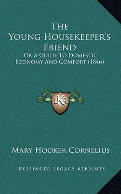 The Young Housekeeper's Friend: Or a Guide to Domestic Economy and Comfort (1846) by Mary Hooker Cornelius