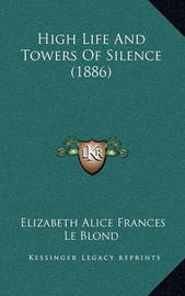 High Life and Towers of Silence (1886) by Elizabeth Alice Frances Le Blond