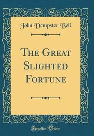 The Great Slighted Fortune (Classic Reprint) by John Dempster Bell image
