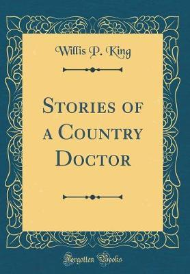 Stories of a Country Doctor (Classic Reprint) by Willis P King image