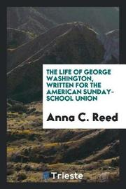 The Life of George Washington, Written for the American Sunday-School Union by Anna C Reed image