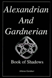 The Alexandrian and Gardnerian Book of Shadows by Athena Gardner image