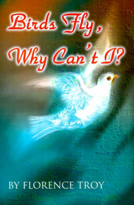 Birds Fly, Why Can't I? by Florence Troy image