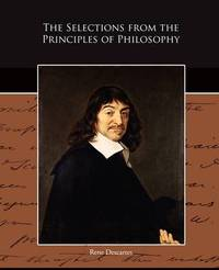 The Selections from the Principles of Philosophy by Rene Descartes