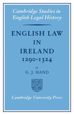 English Law in Ireland 1290-1324 by G.J. Hand