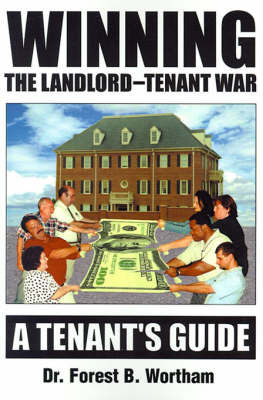 Winning the Landlord-Tenant War: A Tenants Guide by Dr Forest B Wortham