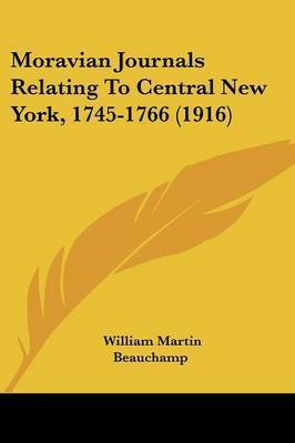 Moravian Journals Relating to Central New York, 1745-1766 (1916)