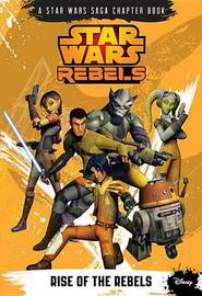Star Wars Rebels Rise of the Rebels by Michael Kogge
