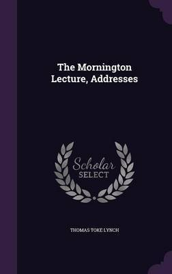 The Mornington Lecture, Addresses by Thomas Toke Lynch