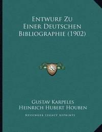 Entwurf Zu Einer Deutschen Bibliographie (1902) by Gustav Karpeles