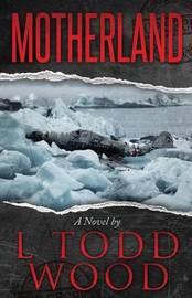 Motherland by L Todd Wood