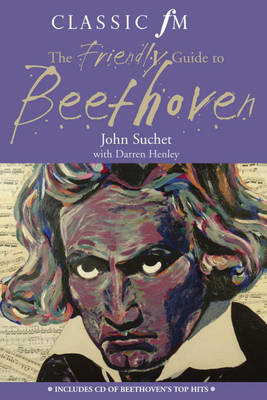 "The ""Classic FM"" Friendly Guide to Beethoven by John Suchet image"