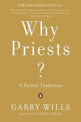Why Priests?: A Failed Tradition by Garry Wills