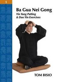 Ba Gua Nei Gong Volume 1 by Tom Bisio