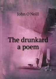The Drunkard a Poem by John O'Neill