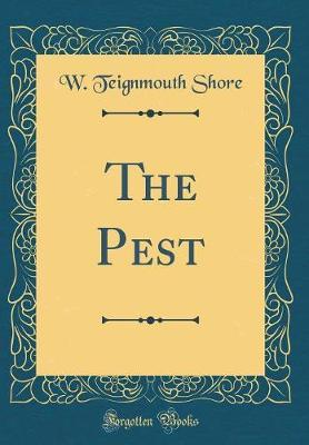 The Pest (Classic Reprint) by W Teignmouth Shore