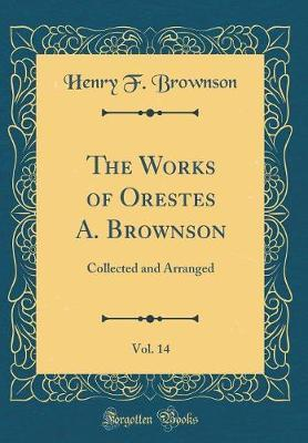 The Works of Orestes A. Brownson, Vol. 14 by Henry F. Brownson image
