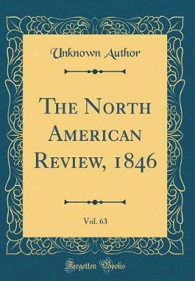 The North American Review, 1846, Vol. 63 (Classic Reprint) by Unknown Author
