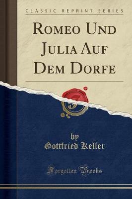 Romeo Und Julia Auf Dem Dorfe (Classic Reprint) by Gottfried Keller