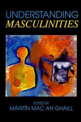Understanding Masculinities by Mairtin Mac an Ghaill