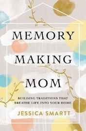 Memory-Making Mom by Jessica Smartt