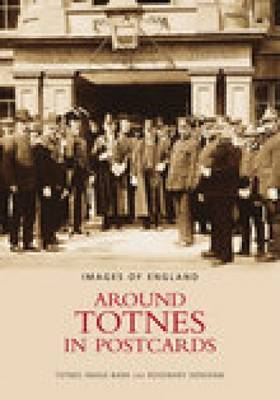 Around Totnes in Postcards by Rosemary Densham