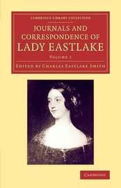 Journals and Correspondence of Lady Eastlake 2 Volume Set Journals and Correspondence of Lady Eastlake: Volume 1 by Elizabeth Eastlake