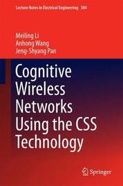 Cognitive Wireless Networks Using the CSS Technology by Anhong Wang