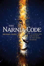 The Narnia Code: C. S. Lewis and the Secret of the Seven Heavens by Michael Ward