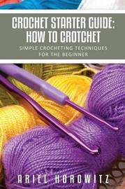 Crochet Starter Guide by Ariel Horowitz
